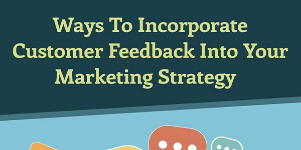 Ways To Incorporate Customer Feedback Into Your Marketing Strategy