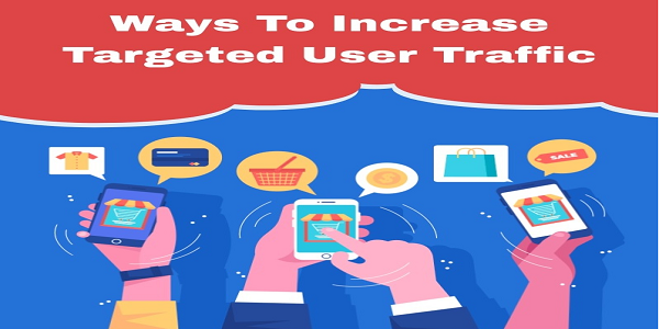 Ways To Increase Targeted User Traffic