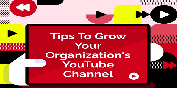 Tips To Grow Your Organization's YouTube Channel